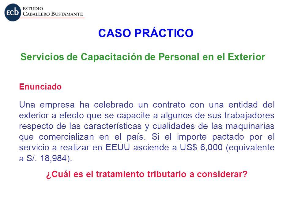 Servicios de Capacitación de Personal en el Exterior Enunciado CASO PRÁCTICO Una empresa ha celebrado un contrato con una entidad del exterior a efect