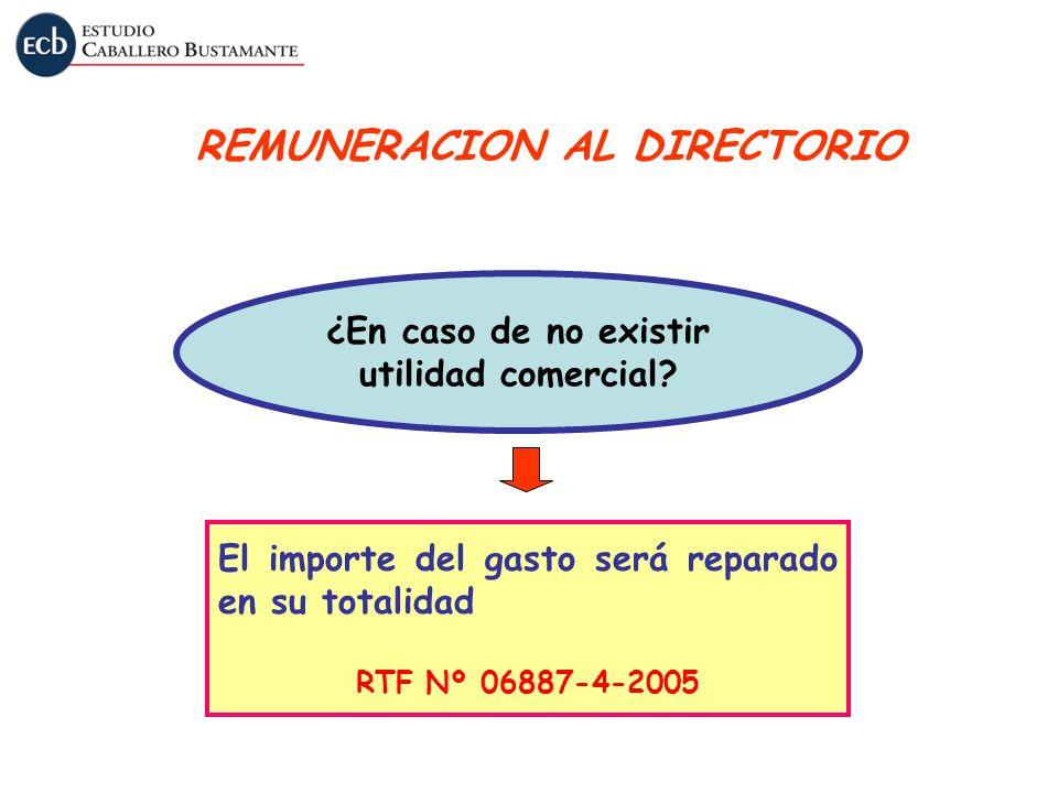 REMUNERACION AL DIRECTORIO ¿En caso de no existir utilidad comercial? El importe del gasto será reparado en su totalidad RTF Nº 06887-4-2005
