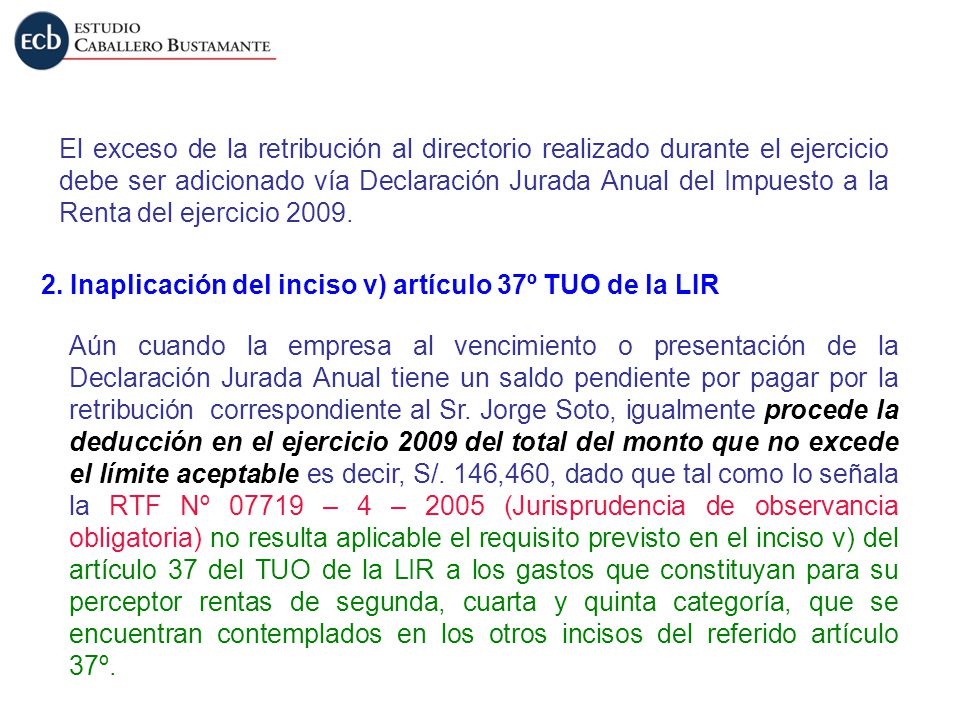 El exceso de la retribución al directorio realizado durante el ejercicio debe ser adicionado vía Declaración Jurada Anual del Impuesto a la Renta del