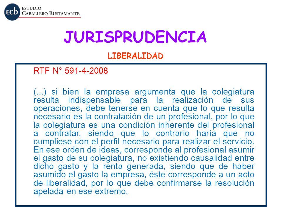 JURISPRUDENCIA LIBERALIDAD RTF N° 591-4-2008 (...) si bien la empresa argumenta que la colegiatura resulta indispensable para la realización de sus op
