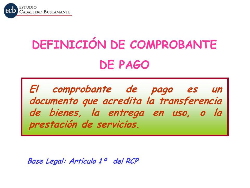 El comprobante de pago es un documento que acredita la transferencia de bienes, la entrega en uso, o la prestación de servicios. Base Legal: Artículo