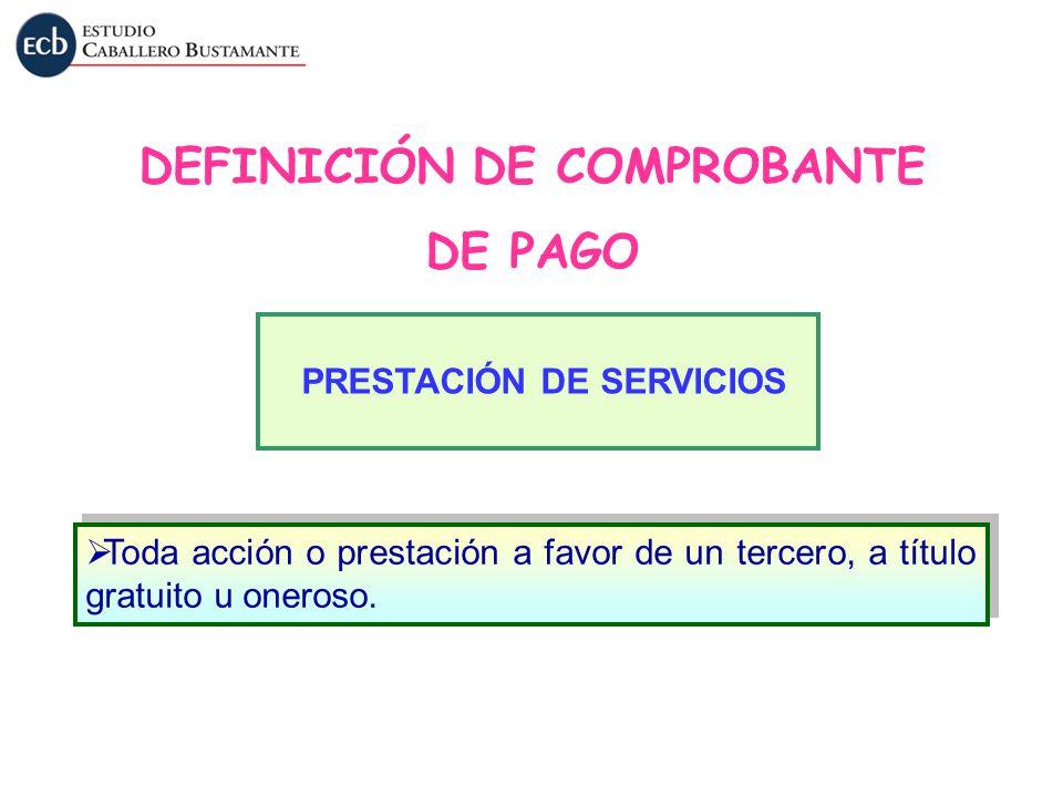 Toda acción o prestación a favor de un tercero, a título gratuito u oneroso. PRESTACIÓN DE SERVICIOS DEFINICIÓN DE COMPROBANTE DE PAGO