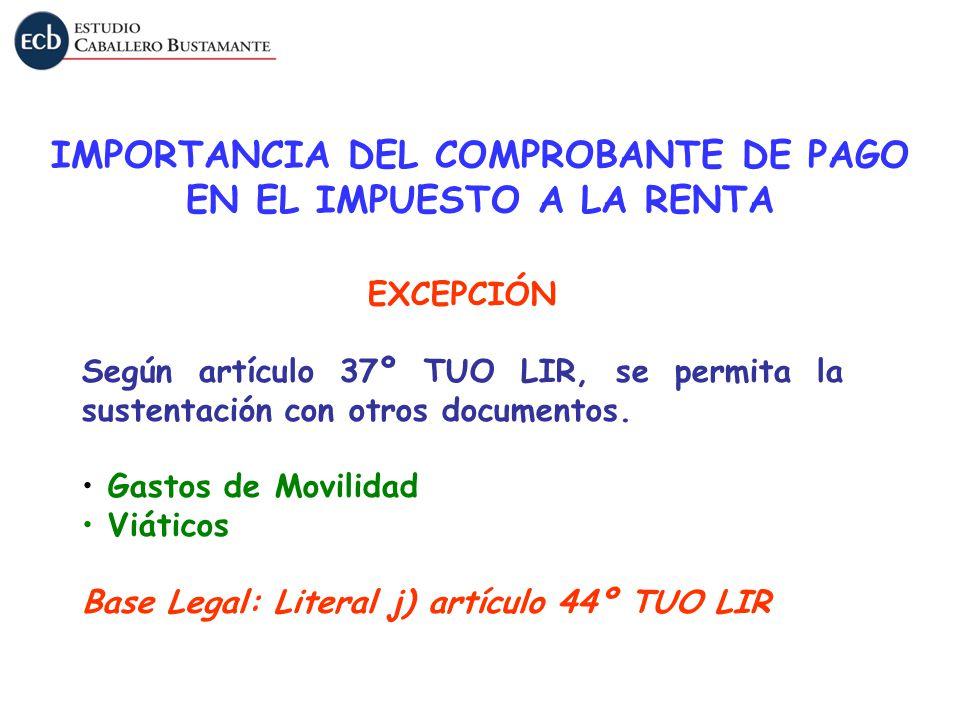 EXCEPCIÓN Según artículo 37º TUO LIR, se permita la sustentación con otros documentos. Gastos de Movilidad Viáticos Base Legal: Literal j) artículo 44