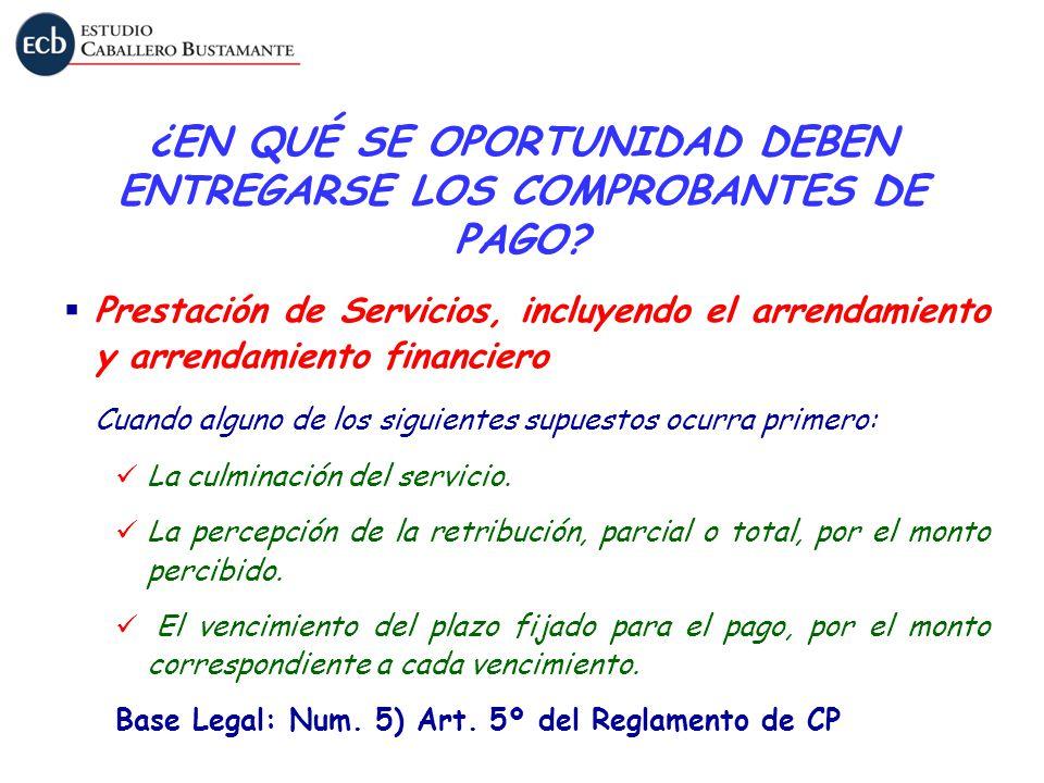 ¿EN QUÉ SE OPORTUNIDAD DEBEN ENTREGARSE LOS COMPROBANTES DE PAGO? Prestación de Servicios, incluyendo el arrendamiento y arrendamiento financiero Cuan