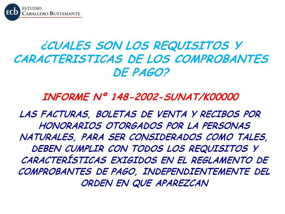 ¿CUALES SON LOS REQUISITOS Y CARACTERISTICAS DE LOS COMPROBANTES DE PAGO? INFORME Nº 148-2002-SUNAT/K00000 LAS FACTURAS, BOLETAS DE VENTA Y RECIBOS PO