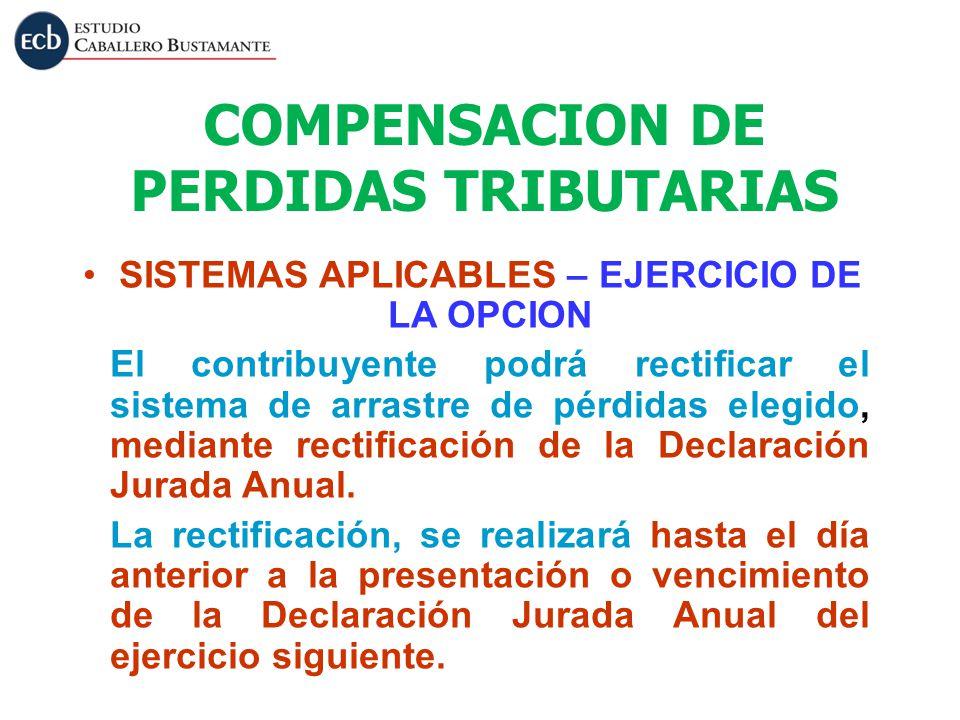 SISTEMAS APLICABLES – EJERCICIO DE LA OPCION El contribuyente podrá rectificar el sistema de arrastre de pérdidas elegido, mediante rectificación de l