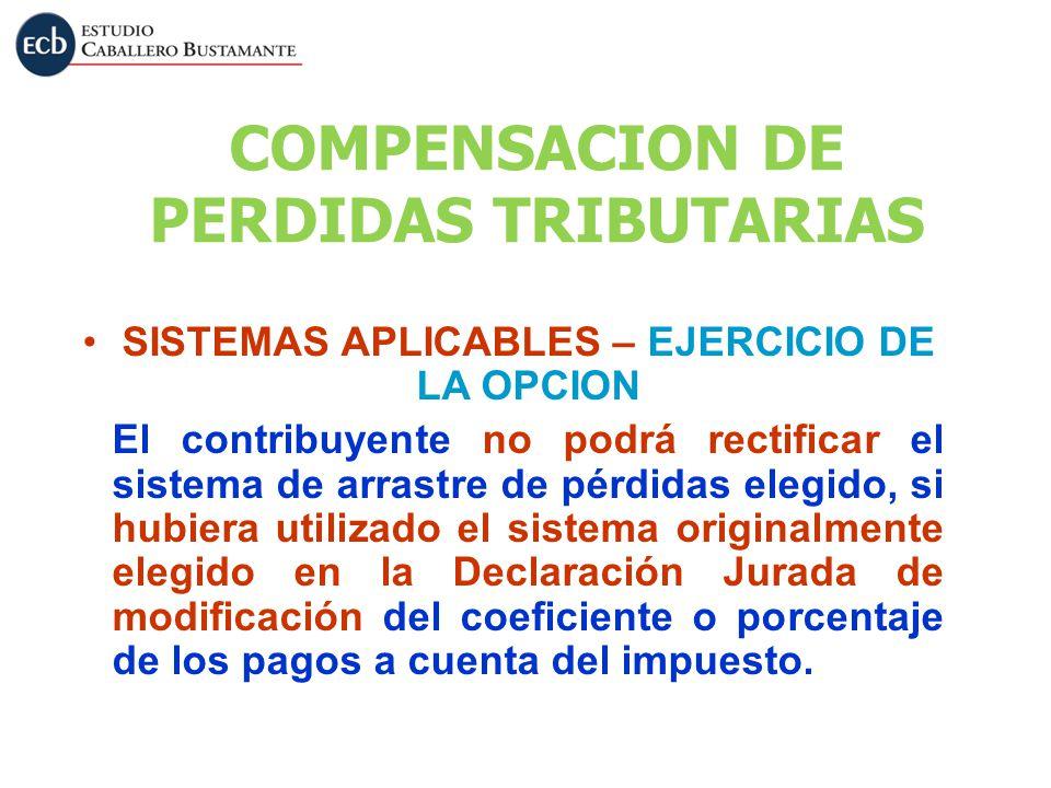 SISTEMAS APLICABLES – EJERCICIO DE LA OPCION El contribuyente no podrá rectificar el sistema de arrastre de pérdidas elegido, si hubiera utilizado el