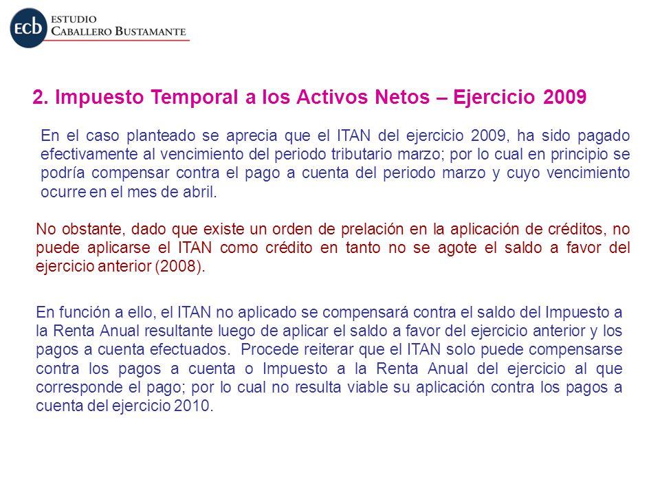 2. Impuesto Temporal a los Activos Netos – Ejercicio 2009 En el caso planteado se aprecia que el ITAN del ejercicio 2009, ha sido pagado efectivamente