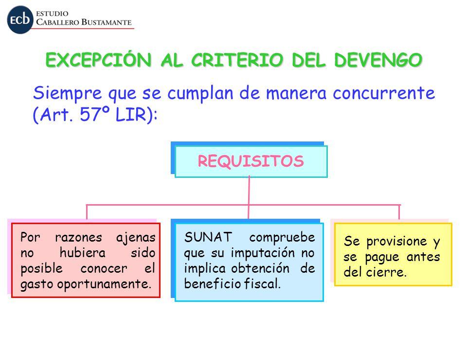 EXCEPCI Ó N AL CRITERIO DEL DEVENGO Siempre que se cumplan de manera concurrente (Art. 57º LIR): REQUISITOS Por razones ajenas no hubiera sido posible