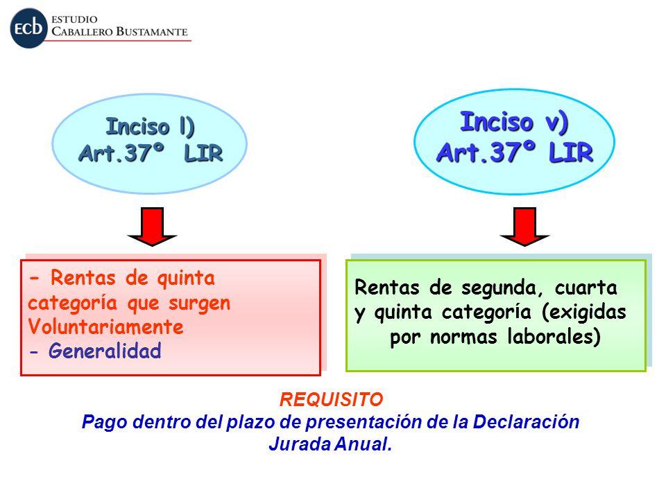 Inciso v) Art.37º LIR Inciso l) Art.37º LIR Rentas de segunda, cuarta y quinta categor í a (exigidas por normas laborales) Rentas de segunda, cuarta y