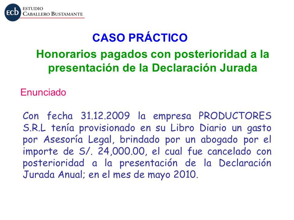 CASO PRÁCTICO Honorarios pagados con posterioridad a la presentación de la Declaración Jurada Enunciado Con fecha 31.12.2009 la empresa PRODUCTORES S.