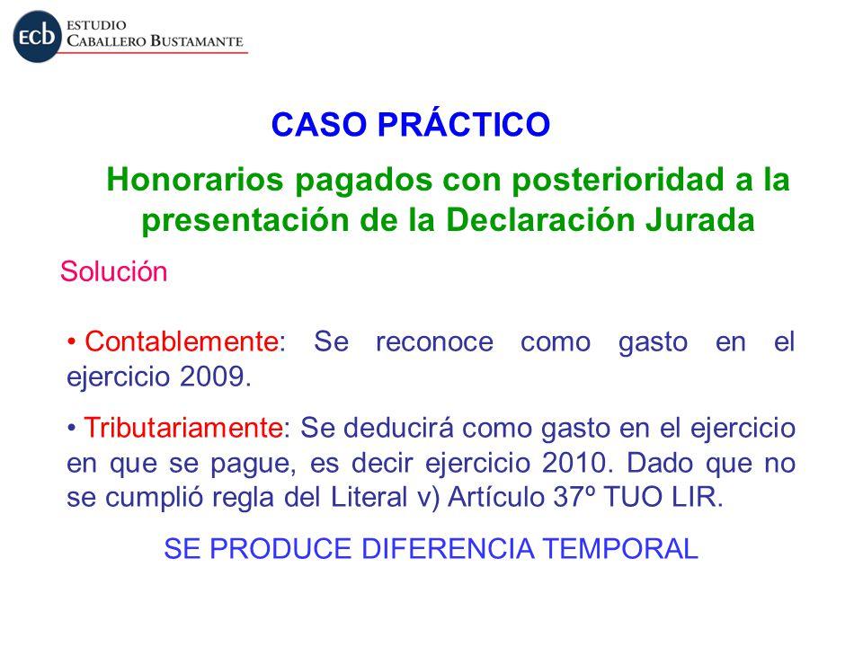 CASO PRÁCTICO Honorarios pagados con posterioridad a la presentación de la Declaración Jurada Solución Contablemente: Se reconoce como gasto en el eje