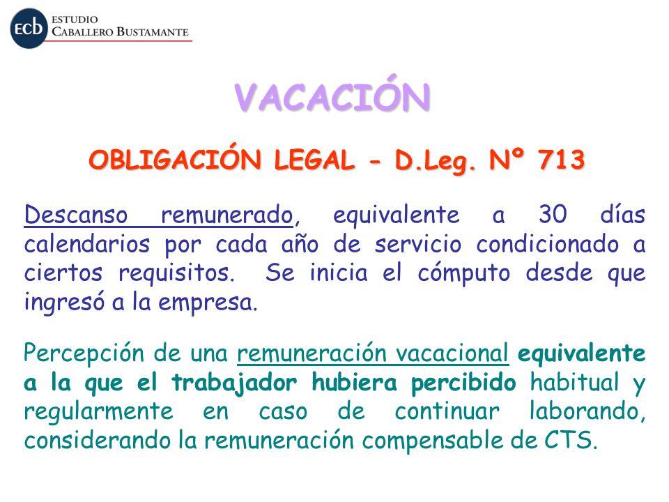 VACACIÓN OBLIGACIÓN LEGAL - D.Leg. Nº 713 Descanso remunerado, equivalente a 30 días calendarios por cada año de servicio condicionado a ciertos requi