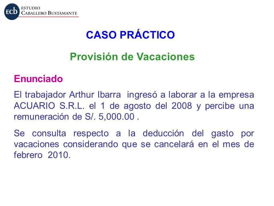 Provisión de Vacaciones Enunciado CASO PRÁCTICO El trabajador Arthur Ibarra ingresó a laborar a la empresa ACUARIO S.R.L. el 1 de agosto del 2008 y pe