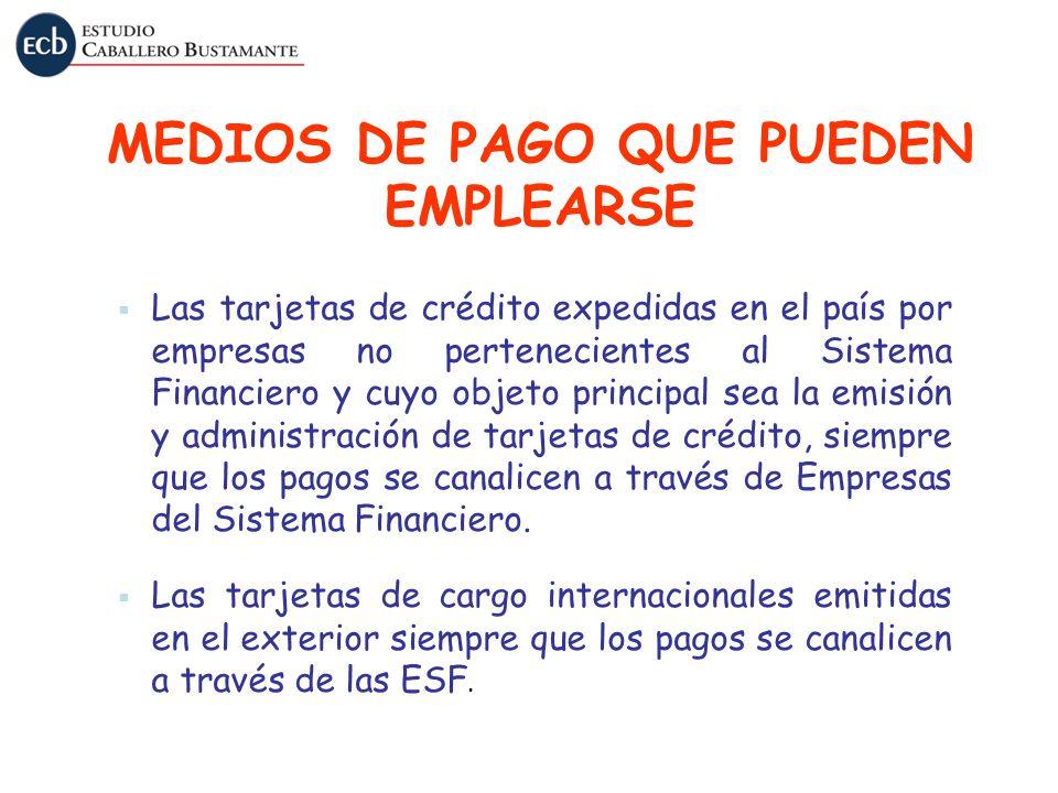 MEDIOS DE PAGO QUE PUEDEN EMPLEARSE Las tarjetas de crédito expedidas en el país por empresas no pertenecientes al Sistema Financiero y cuyo objeto pr