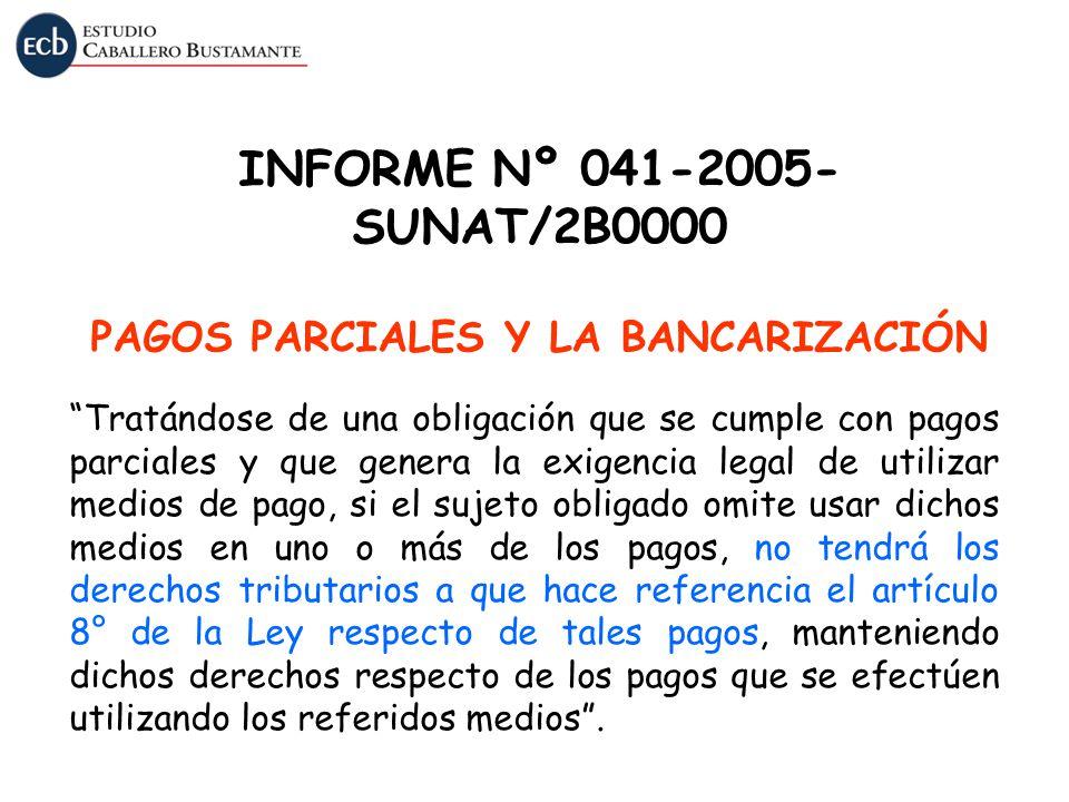 INFORME Nº 041-2005- SUNAT/2B0000 PAGOS PARCIALES Y LA BANCARIZACIÓN Tratándose de una obligación que se cumple con pagos parciales y que genera la ex