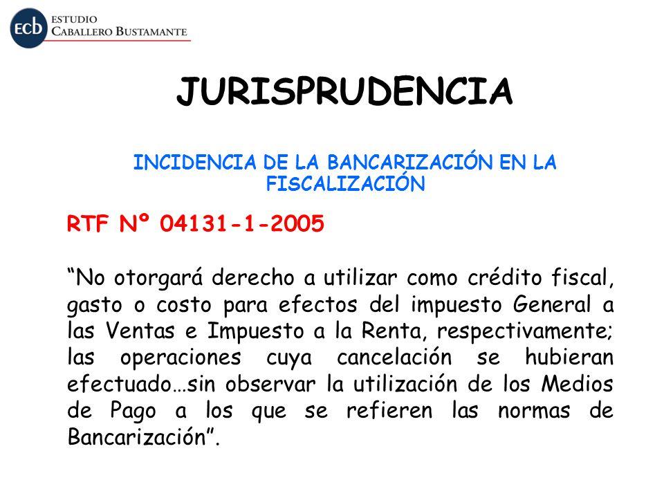 JURISPRUDENCIA INCIDENCIA DE LA BANCARIZACIÓN EN LA FISCALIZACIÓN RTF Nº 04131-1-2005 No otorgará derecho a utilizar como crédito fiscal, gasto o cost