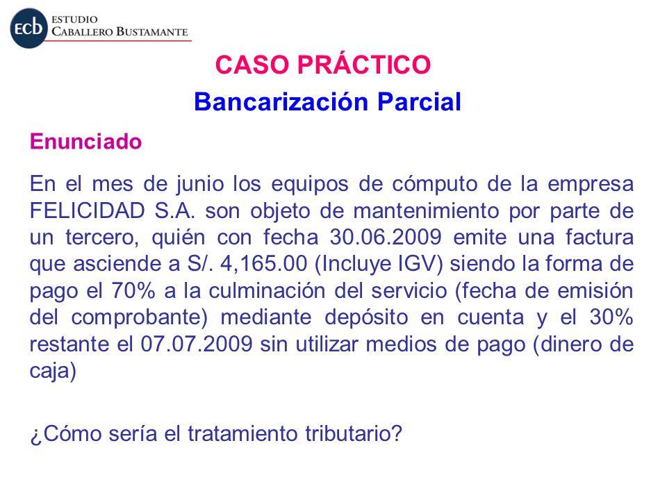 CASO PRÁCTICO Bancarización Parcial Enunciado En el mes de junio los equipos de cómputo de la empresa FELICIDAD S.A. son objeto de mantenimiento por p