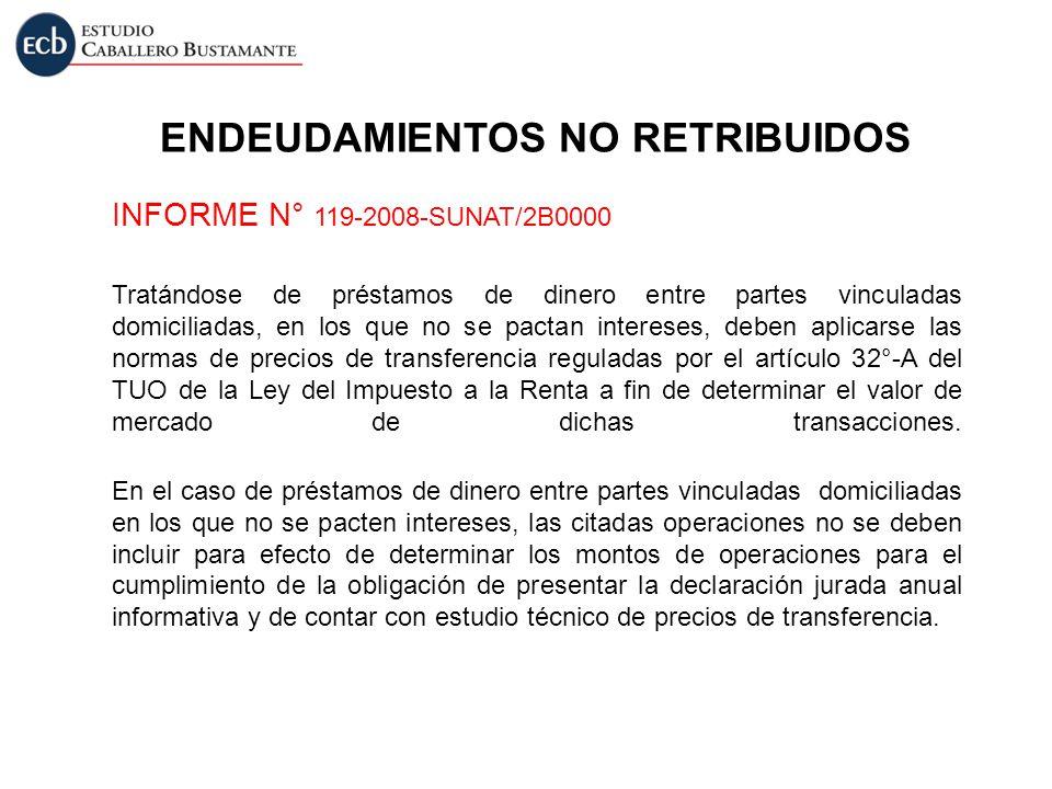 ENDEUDAMIENTOS NO RETRIBUIDOS INFORME N° 119-2008-SUNAT/2B0000 Tratándose de préstamos de dinero entre partes vinculadas domiciliadas, en los que no s