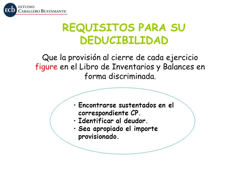REQUISITOS PARA SU DEDUCIBILIDAD Que la provisión al cierre de cada ejercicio figure en el Libro de Inventarios y Balances en forma discriminada. Enco