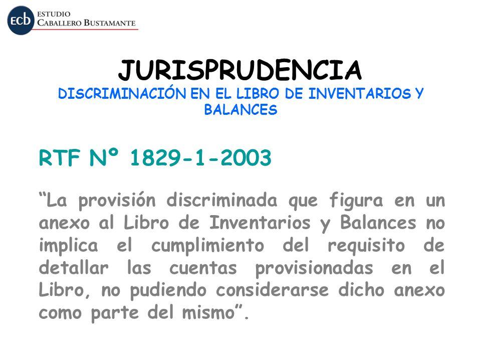 JURISPRUDENCIA DISCRIMINACIÓN EN EL LIBRO DE INVENTARIOS Y BALANCES RTF Nº 1829-1-2003 La provisión discriminada que figura en un anexo al Libro de In