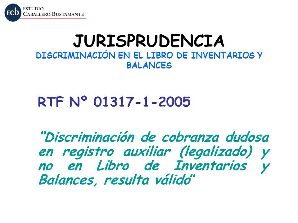 JURISPRUDENCIA DISCRIMINACIÓN EN EL LIBRO DE INVENTARIOS Y BALANCES RTF Nº 01317-1-2005 Discriminación de cobranza dudosa en registro auxiliar (legali
