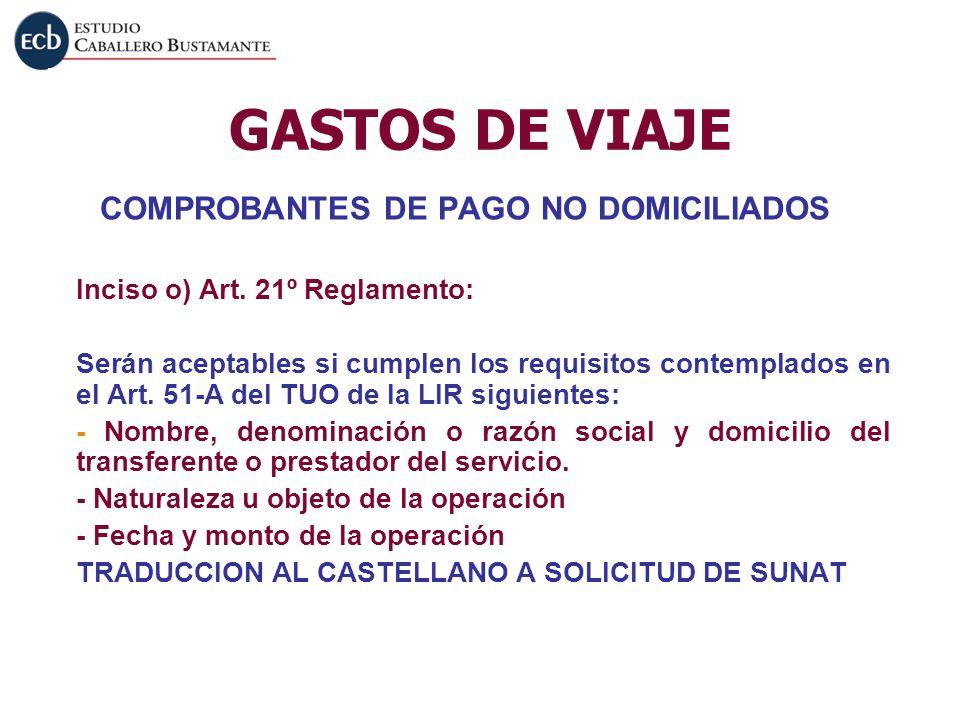 GASTOS DE VIAJE COMPROBANTES DE PAGO NO DOMICILIADOS Inciso o) Art. 21º Reglamento: Serán aceptables si cumplen los requisitos contemplados en el Art.