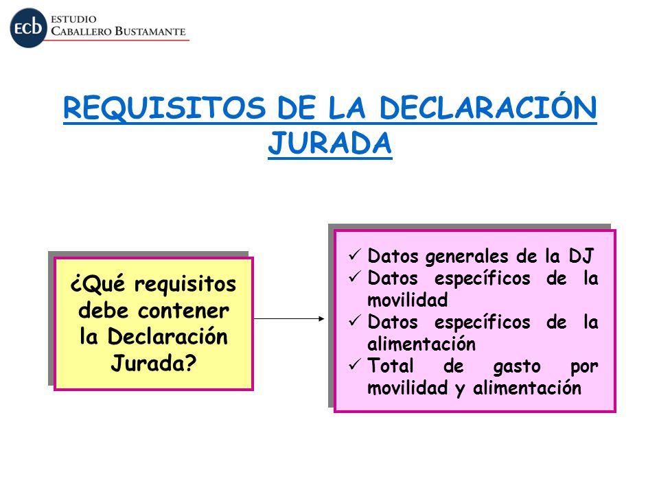 REQUISITOS DE LA DECLARACI Ó N JURADA Datos generales de la DJ Datos específicos de la movilidad Datos específicos de la alimentación Total de gasto p