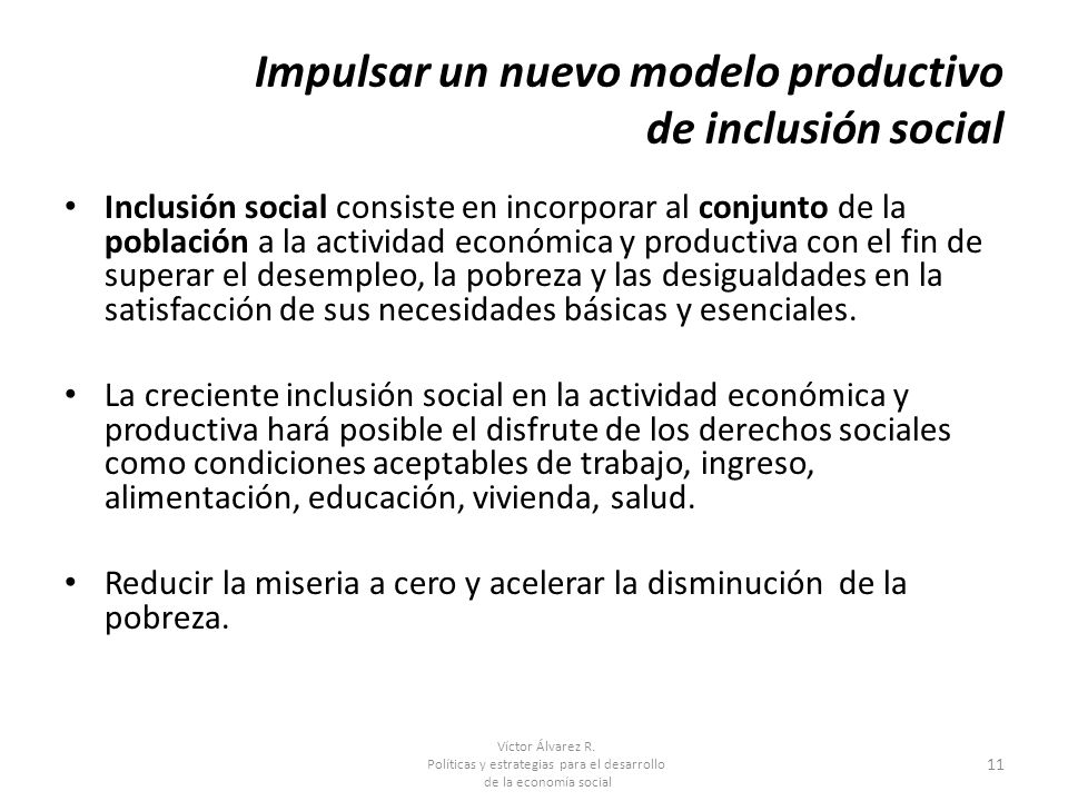 Víctor Álvarez R. Políticas y estrategias para el desarrollo de la economía social 11 Impulsar un nuevo modelo productivo de inclusión social Inclusió