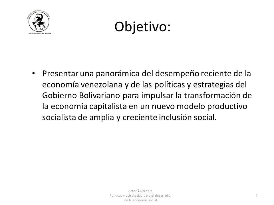 Víctor Álvarez R. Políticas y estrategias para el desarrollo de la economía social 2 Objetivo: Presentar una panorámica del desempeño reciente de la e