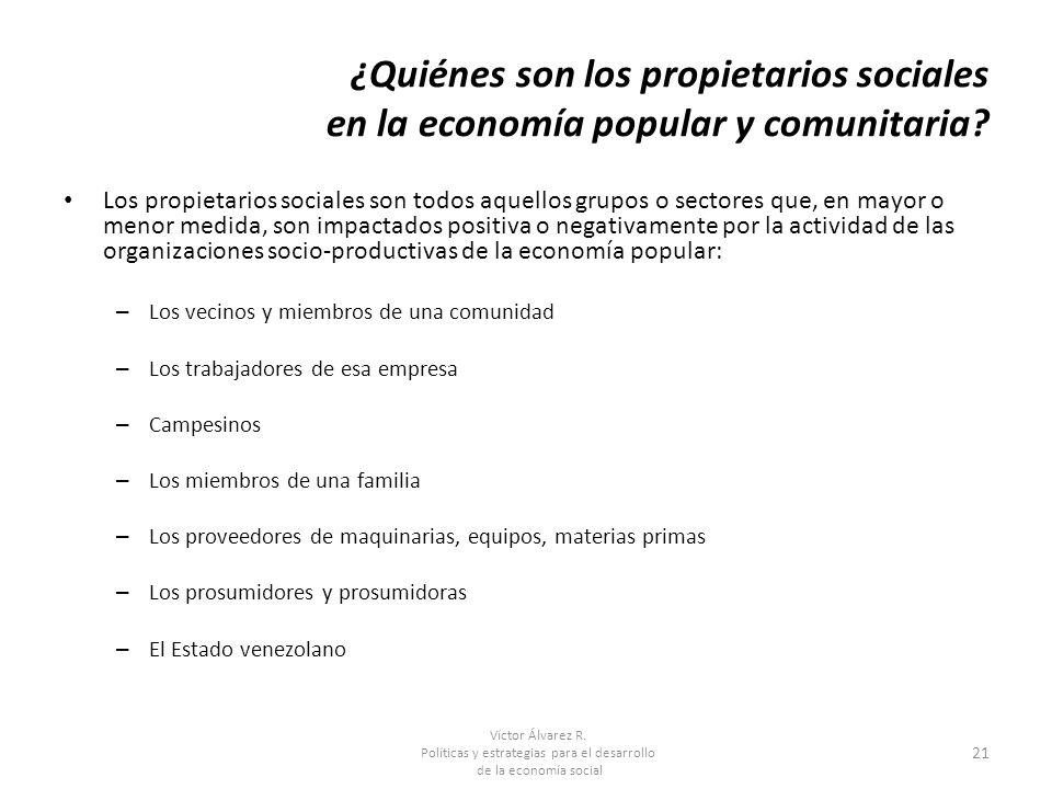 Víctor Álvarez R. Políticas y estrategias para el desarrollo de la economía social 21 ¿Quiénes son los propietarios sociales en la economía popular y