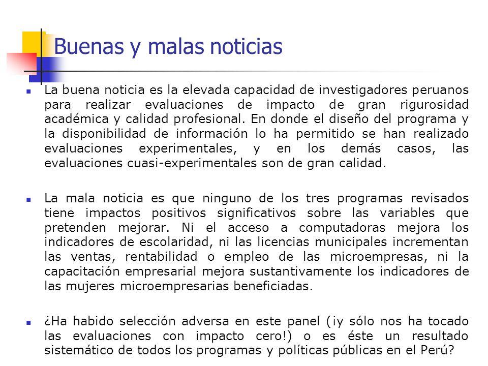 Buenas y malas noticias La buena noticia es la elevada capacidad de investigadores peruanos para realizar evaluaciones de impacto de gran rigurosidad