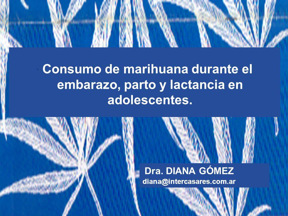 Consumo de marihuana durante el embarazo, parto y lactancia en adolescentes. Dra. DIANA GÓMEZ diana@intercasares.com.ar