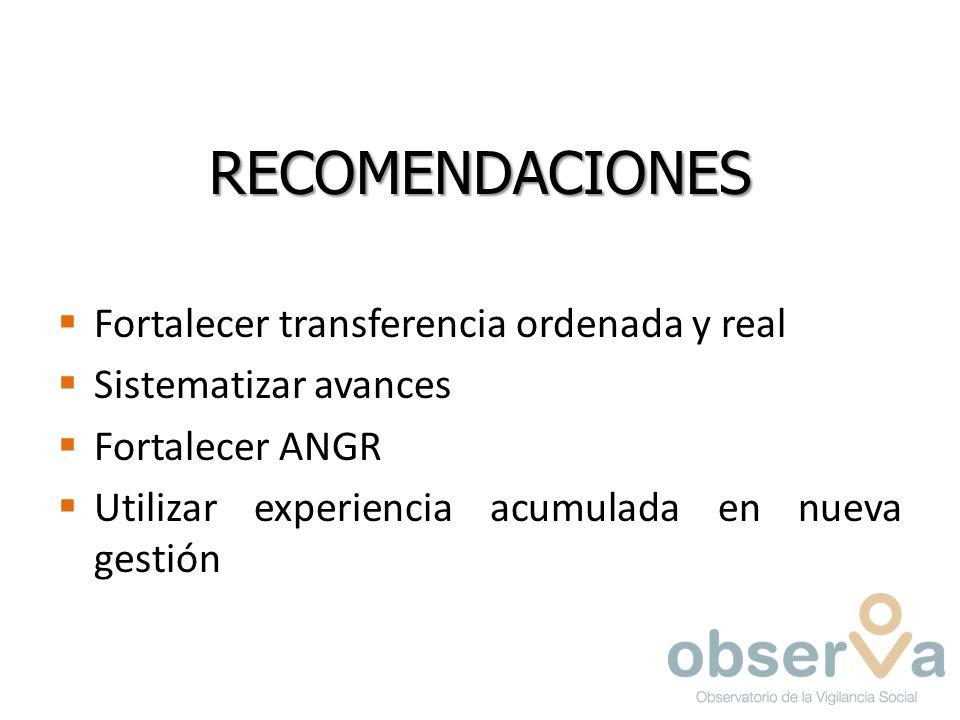 RECOMENDACIONES Fortalecer transferencia ordenada y real Sistematizar avances Fortalecer ANGR Utilizar experiencia acumulada en nueva gestión