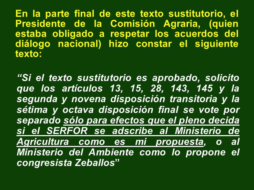 En la parte final de este texto sustitutorio, el Presidente de la Comisión Agraria, (quien estaba obligado a respetar los acuerdos del diálogo naciona