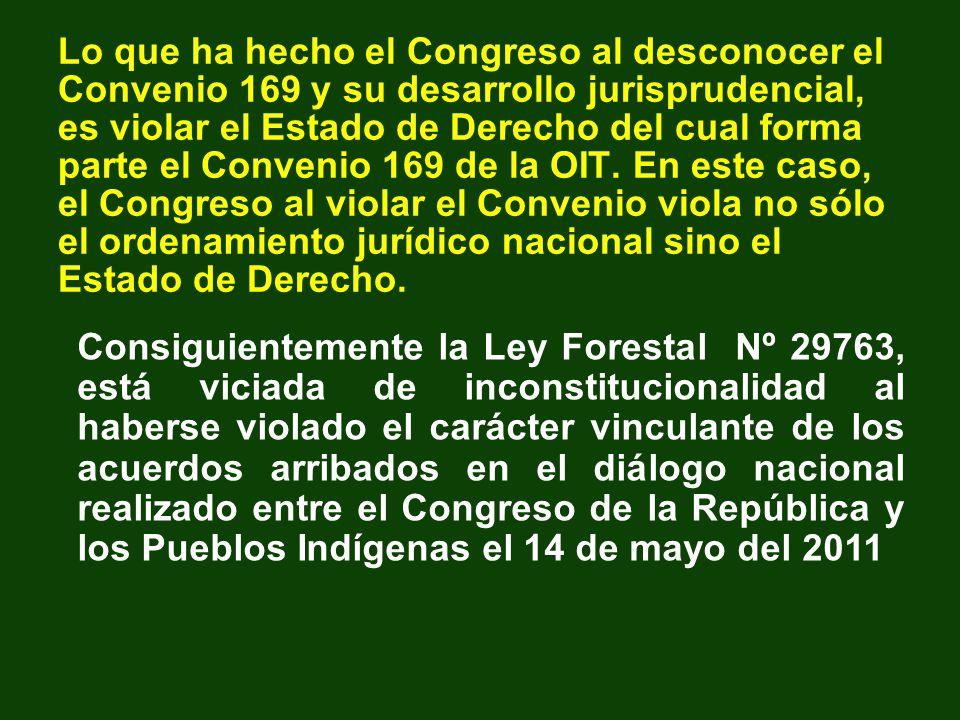 Lo que ha hecho el Congreso al desconocer el Convenio 169 y su desarrollo jurisprudencial, es violar el Estado de Derecho del cual forma parte el Conv