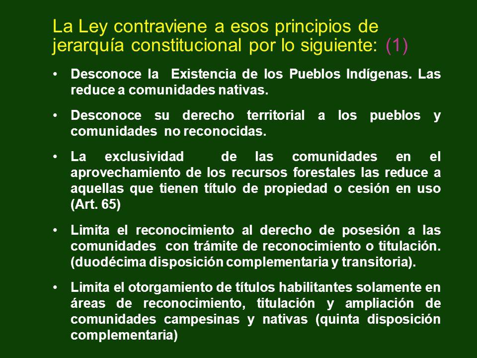 La Ley contraviene a esos principios de jerarquía constitucional por lo siguiente: (1) Desconoce la Existencia de los Pueblos Indígenas. Las reduce a