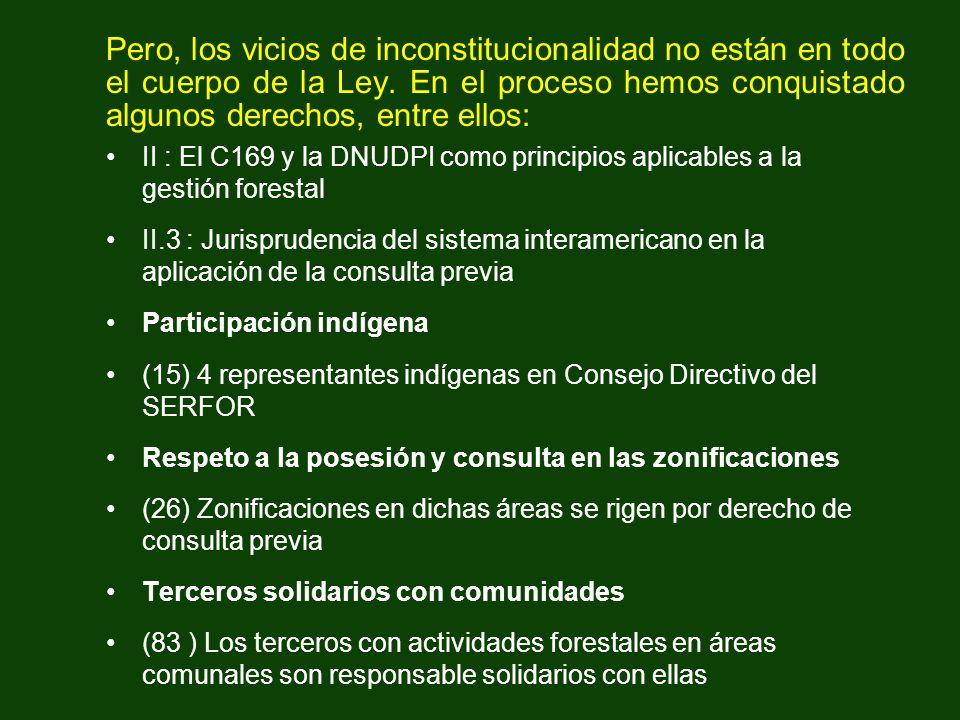 Pero, los vicios de inconstitucionalidad no están en todo el cuerpo de la Ley. En el proceso hemos conquistado algunos derechos, entre ellos: II : El