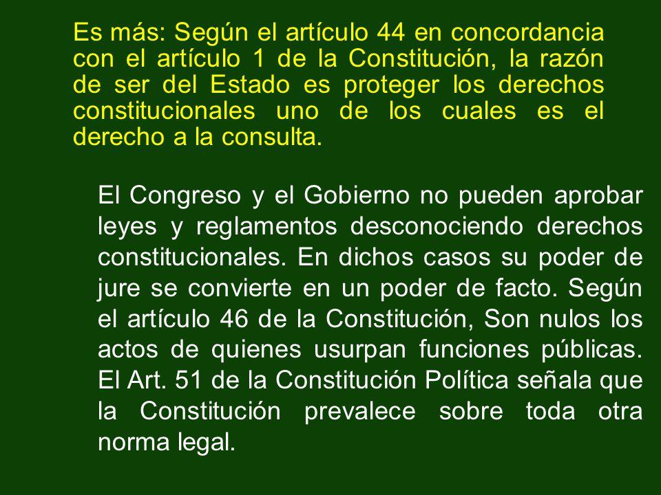Es más: Según el artículo 44 en concordancia con el artículo 1 de la Constitución, la razón de ser del Estado es proteger los derechos constitucionale