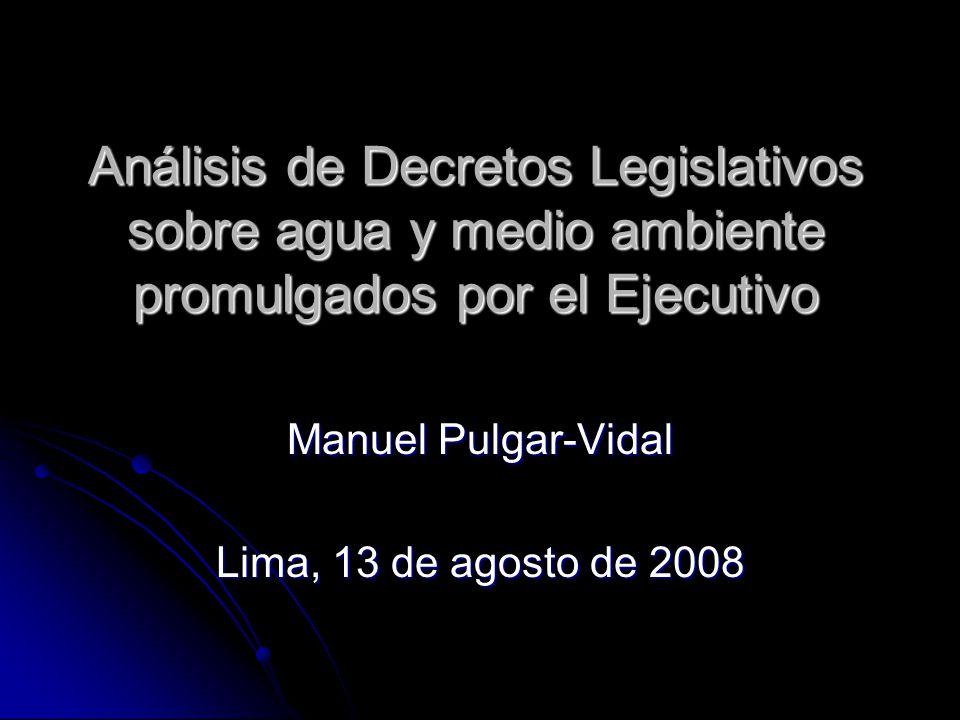 Análisis de Decretos Legislativos sobre agua y medio ambiente promulgados por el Ejecutivo Manuel Pulgar-Vidal Lima, 13 de agosto de 2008