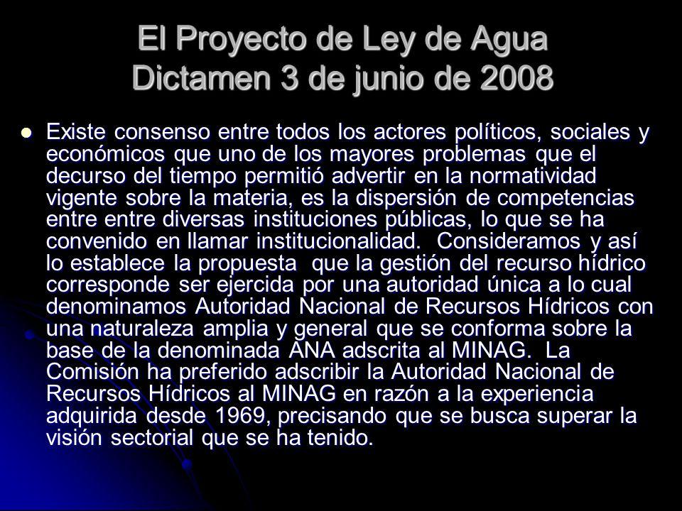 El Proyecto de Ley de Agua Dictamen 3 de junio de 2008 Existe consenso entre todos los actores políticos, sociales y económicos que uno de los mayores