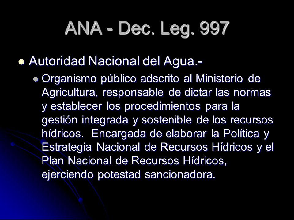 ANA - Dec. Leg. 997 Autoridad Nacional del Agua.- Autoridad Nacional del Agua.- Organismo público adscrito al Ministerio de Agricultura, responsable d