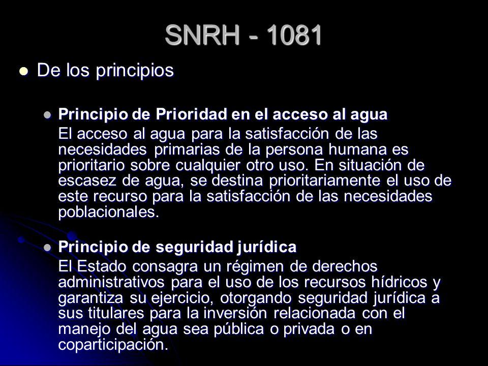 SNRH - 1081 De los principios De los principios Principio de Prioridad en el acceso al agua Principio de Prioridad en el acceso al agua El acceso al a