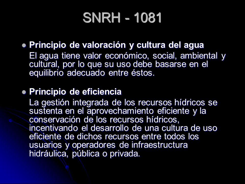 SNRH - 1081 Principio de valoración y cultura del agua Principio de valoración y cultura del agua El agua tiene valor económico, social, ambiental y c