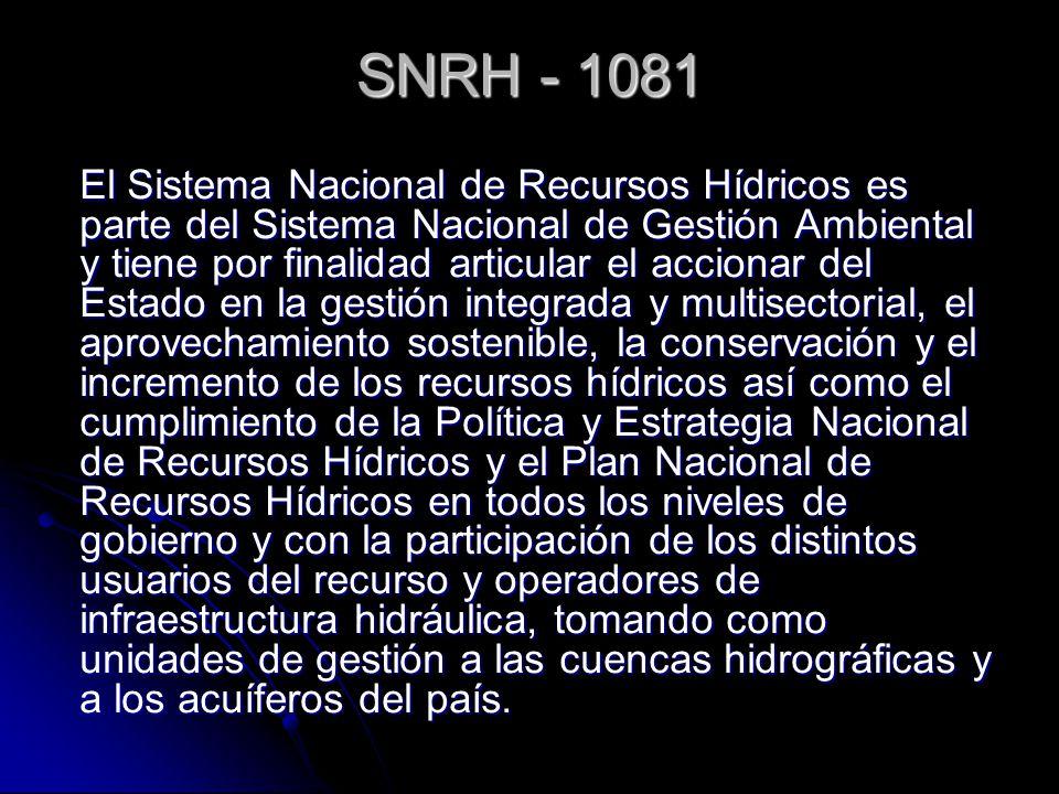 SNRH - 1081 El Sistema Nacional de Recursos Hídricos es parte del Sistema Nacional de Gestión Ambiental y tiene por finalidad articular el accionar de