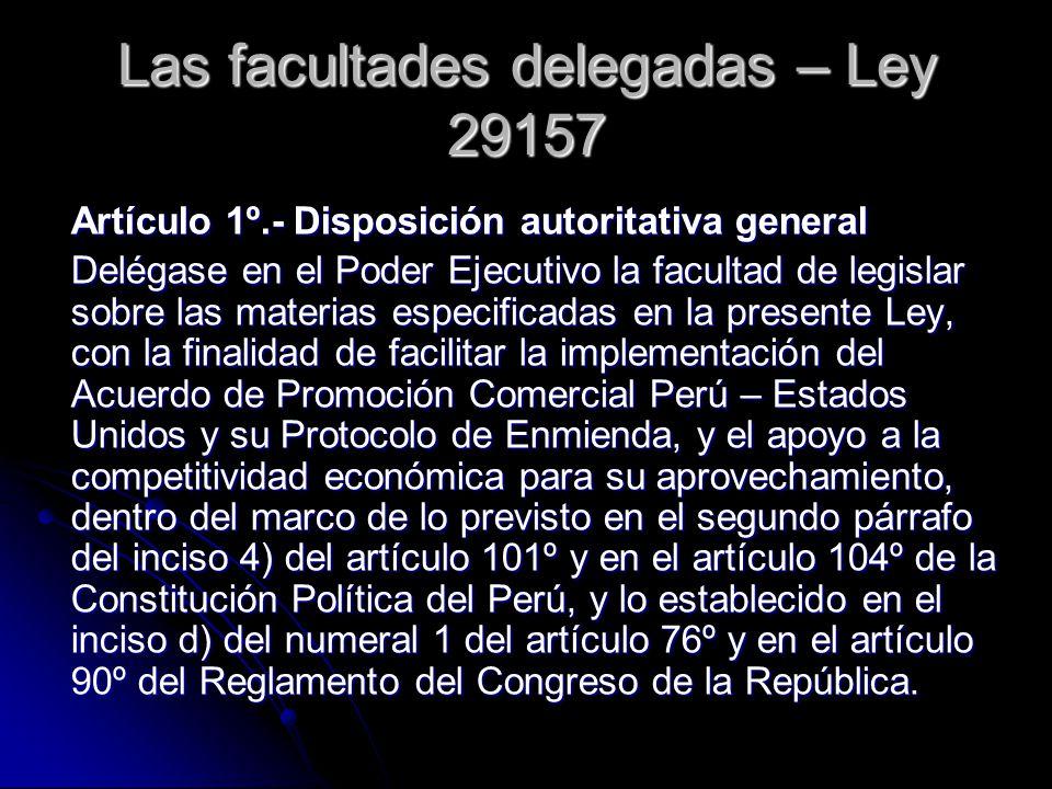 Las facultades delegadas – Ley 29157 Artículo 1º.- Disposición autoritativa general Delégase en el Poder Ejecutivo la facultad de legislar sobre las m