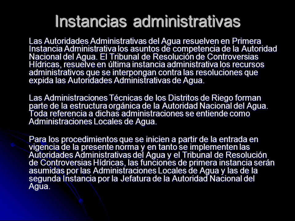 Instancias administrativas Las Autoridades Administrativas del Agua resuelven en Primera Instancia Administrativa los asuntos de competencia de la Aut