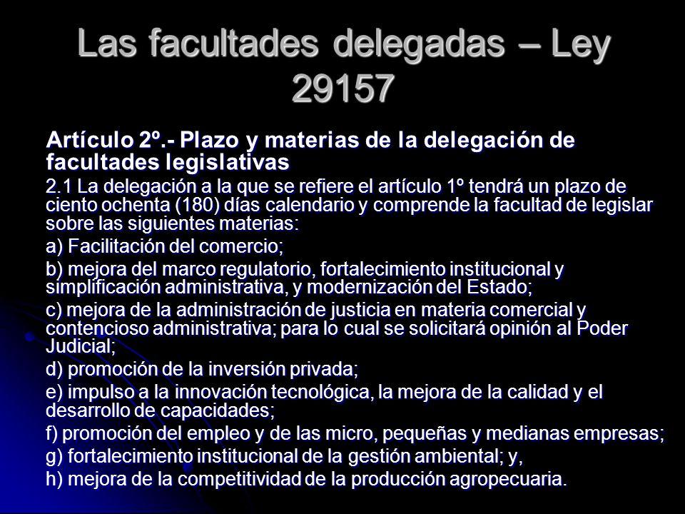 Las facultades delegadas – Ley 29157 Artículo 2º.- Plazo y materias de la delegación de facultades legislativas 2.1 La delegación a la que se refiere