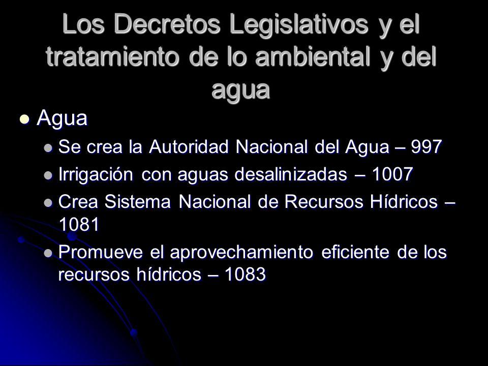 Los Decretos Legislativos y el tratamiento de lo ambiental y del agua Agua Agua Se crea la Autoridad Nacional del Agua – 997 Se crea la Autoridad Naci