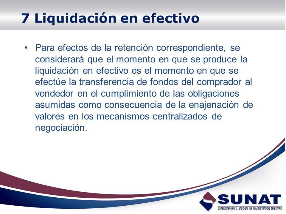 Para efectos de la retención correspondiente, se considerará que el momento en que se produce la liquidación en efectivo es el momento en que se efect